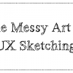 The Messy Art Of UX Sketching