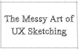 Messy Art of UI Sketching